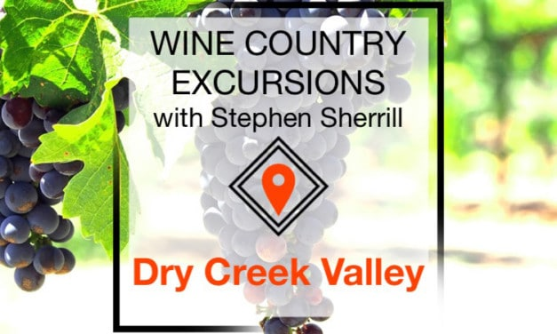 Stephen Sherrill's Wine Country Excursions: Dry Creek Valley AVA