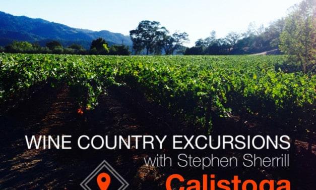 Stephen Sherrill's Wine Country Excursions: Napa's Calistoga AVA