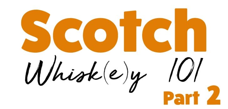 Scotch Whisky 101 — Why Styles Differ